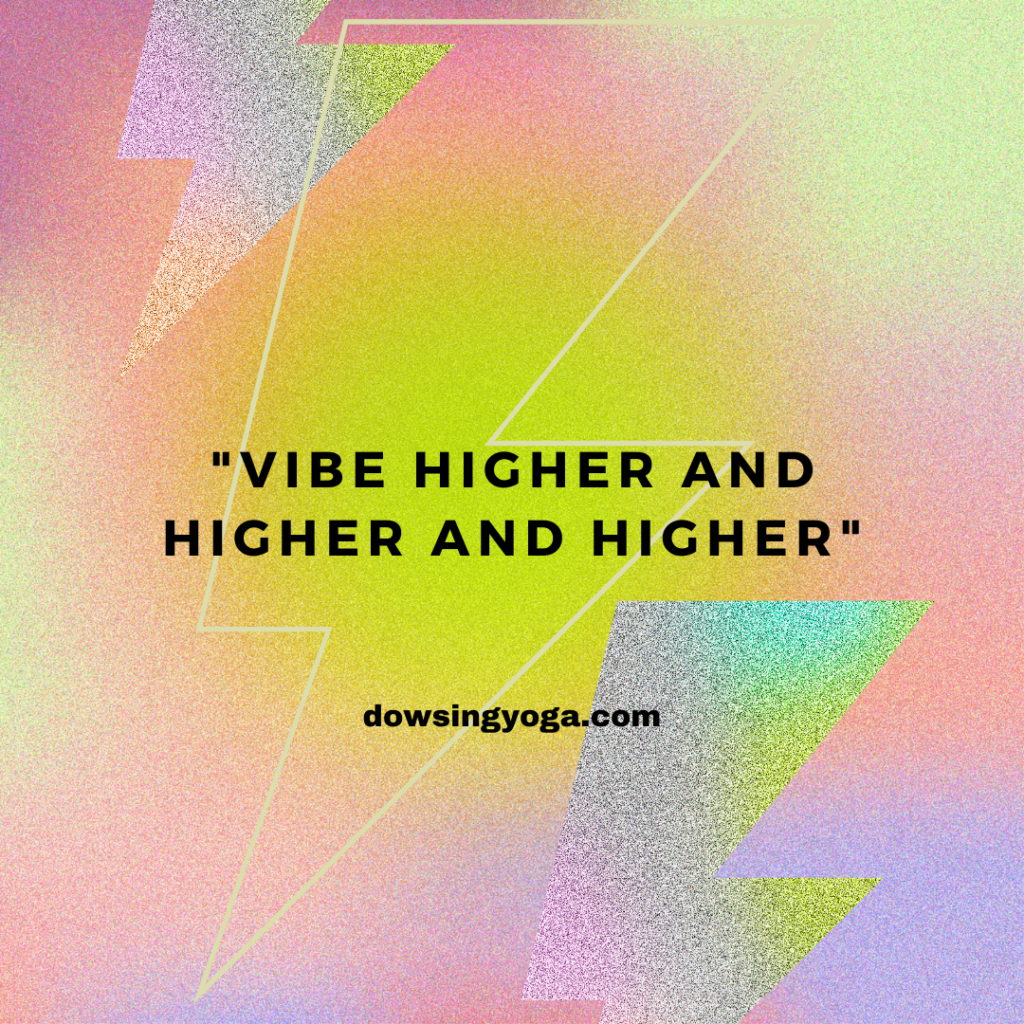 """""""Vibe Higher and Higher and Higher"""""""