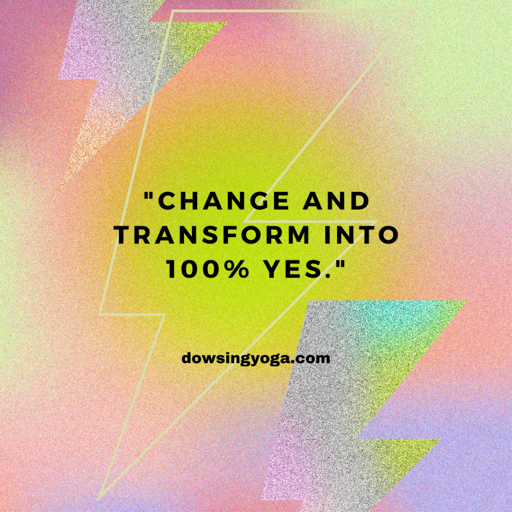 Change and Transform into 100% Yes